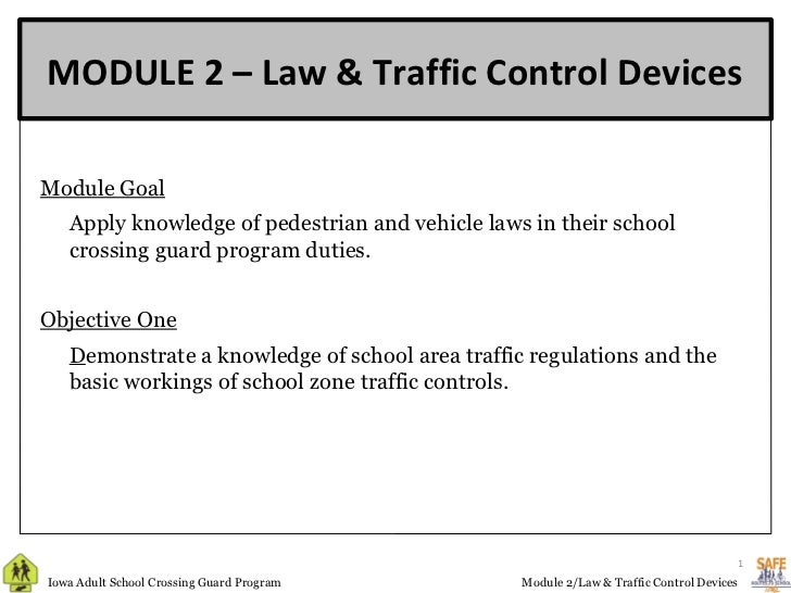 MODULE 2 – Law & Traffic Control DevicesModule Goal        Apply knowledge of pedestrian and vehicle laws in their school...