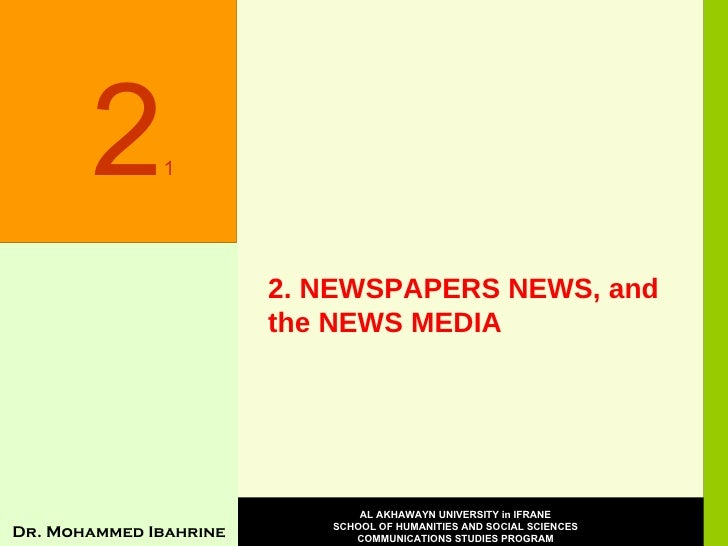 2.  NEWSPAPERS NEWS, and the NEWS MEDIA 2 1 Dr. Mohammed Ibahrine AL AKHAWAYN UNIVERSITY in IFRANE SCHOOL OF HUMANITIES AN...