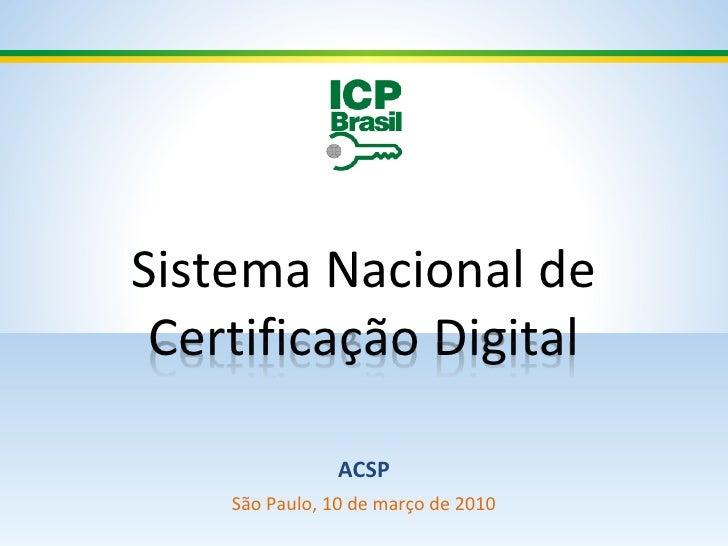 Sistema Nacional de Certificação Digital ACSP São Paulo, 10 de março de 2010