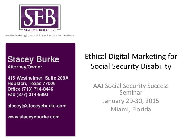 Ethical Digital Marketing for Social Security Disability AAJ Social Security Success Seminar January 29-30, 2015 Miami, Fl...