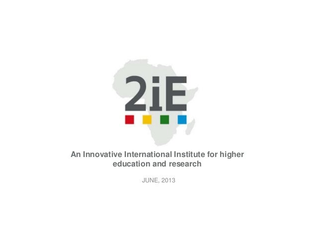 An Innovative International Institute for higher education and research JUNE, 2013