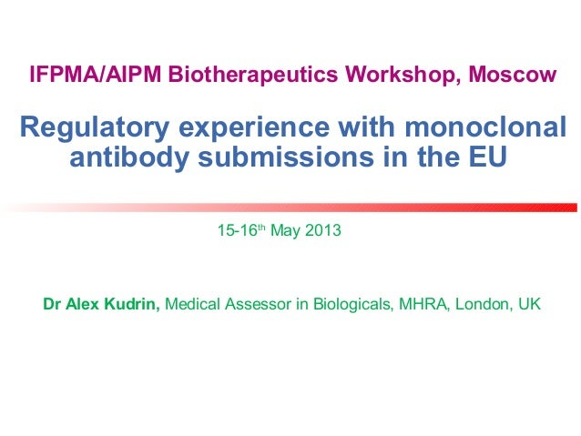 IFPMA/AIPM Biotherapeutics Workshop, MoscowRegulatory experience with monoclonalantibody submissions in the EU15-16thMay 2...