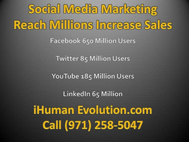 Social Media Marketing<br />Reach Millions Increase Sales<br />Facebook650 Million Users<br />Twitter 85 Million Users<br ...