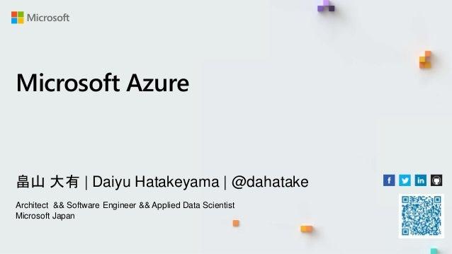 畠山 大有 | Daiyu Hatakeyama | @dahatake Architect && Software Engineer && Applied Data Scientist Microsoft Japan Microsoft Az...