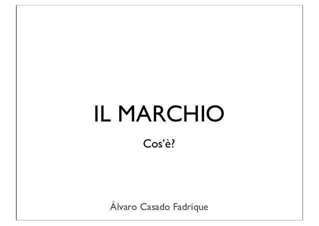IL MARCHIO        Cos'è? Álvaro Casado Fadrique
