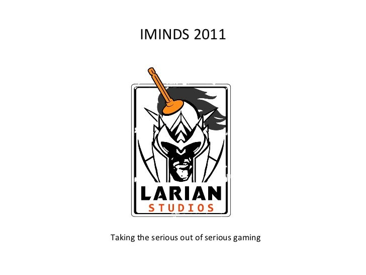 IMINDS 2011 Taking the serious out of serious gaming