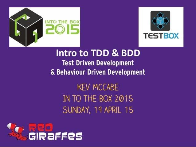 Intro  to  TDD  &  BDD Test Driven Development  & Behaviour Driven Development Kev McCabe In to The Box 2015 Sun...