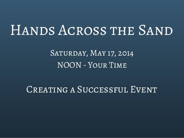 Hands Across the Sand Saturday, May 17, 2014 NOON - Your Time  Creating a Successful Event
