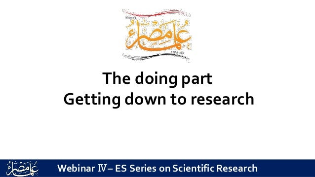 The doing part Getting down to research Webinar Ⅳ– ES Series on Scientific Research