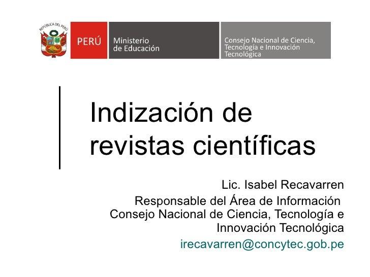 Indización derevistas científicas                    Lic. Isabel Recavarren    Responsable del Área de Información Consejo...