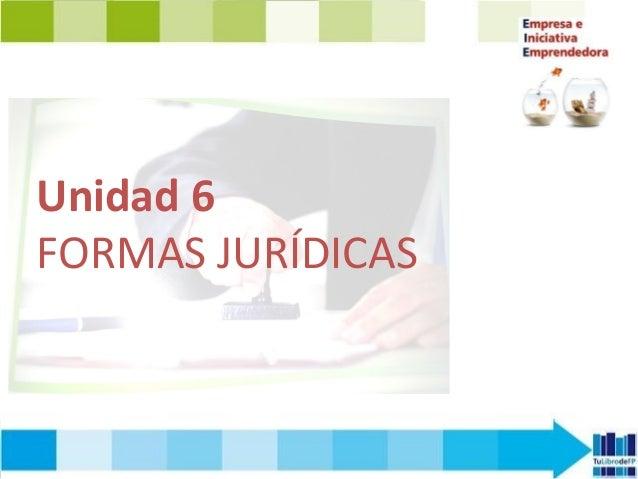 Unidad 6 FORMAS JURÍDICAS