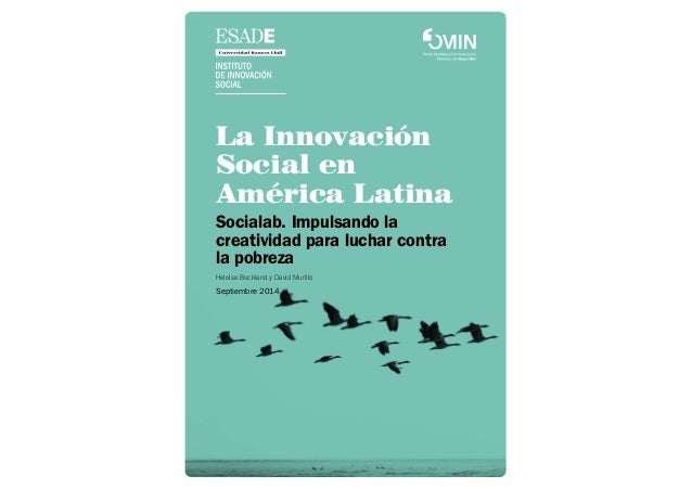 La Innovación Social en América Latina Socialab. Impulsando la creatividad para luchar contra la pobreza Heloise Buckland ...