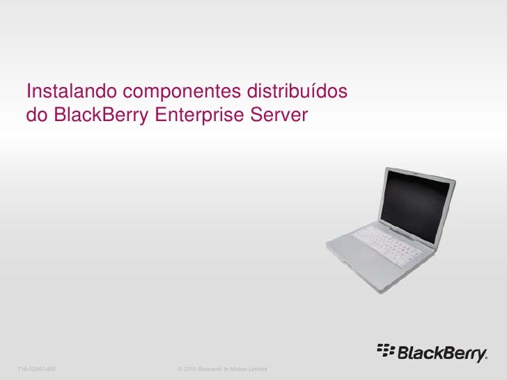 Instalando componentes distribuídos do BlackBerryEnterprise Server<br />716-02047-485<br />© 2010 Research In Motion Limit...