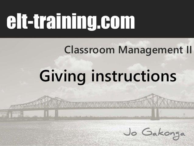 Classroom Management II elt-training.com Giving instructions