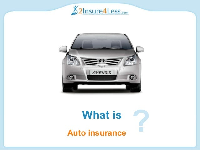 Auto insurance What is ?