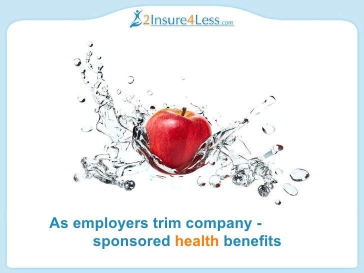 As employers trim company -  sponsored   health  benefits