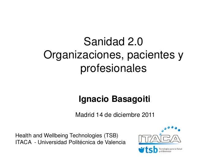 Sanidad 2.0          Organizaciones, pacientes y                 profesionales                        Ignacio Basagoiti   ...