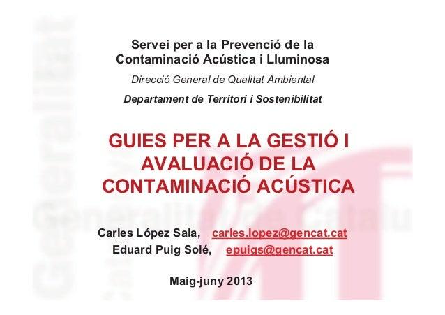GUIES PER A LA GESTIÓ IAVALUACIÓ DE LACONTAMINACIÓ ACÚSTICACarles López Sala, carles.lopez@gencat.catEduard Puig Solé, epu...