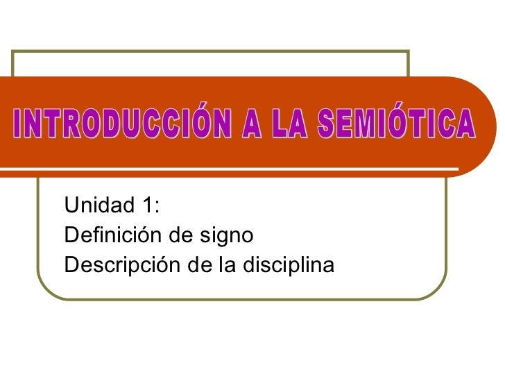 Unidad 1:Definición de signoDescripción de la disciplina