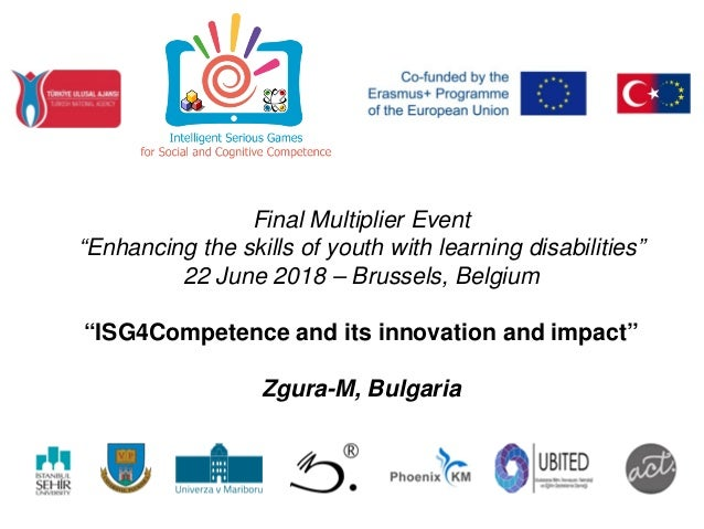 """Final Multiplier Event """"Enhancing the skills of youth with learning disabilities"""" 22 June 2018 – Brussels, Belgium """"ISG4Co..."""