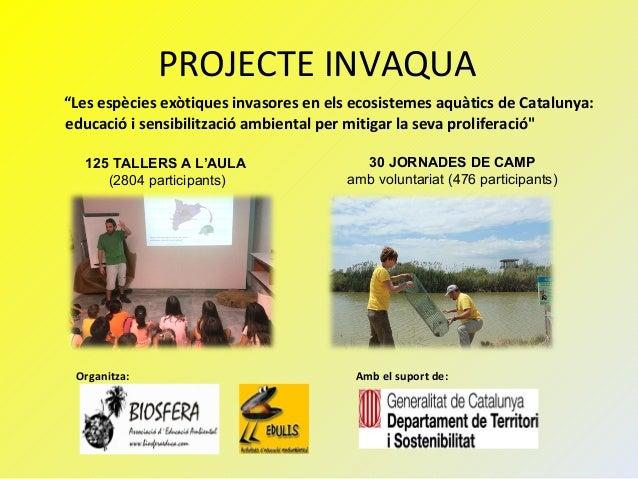 """PROJECTE INVAQUA """"Les espècies exòtiques invasores en els ecosistemes aquàtics de Catalunya: educació i sensibilització am..."""
