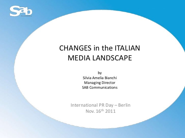 CHANGES in the ITALIAN  MEDIA LANDSCAPE                 by        Silvia Amelia Bianchi         Managing Director        S...