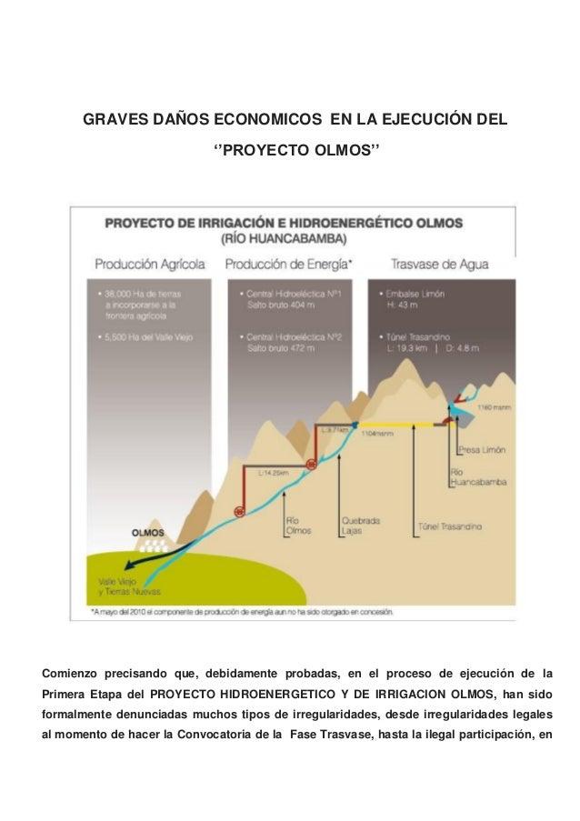 GRAVES DAÑOS ECONOMICOS EN LA EJECUCIÓN DEL ''PROYECTO OLMOS''  Comienzo precisando que, debidamente probadas, en el proce...