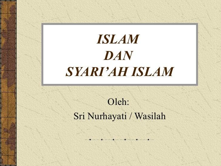 ISLAM     DANSYARI'AH ISLAM        Oleh:Sri Nurhayati / Wasilah