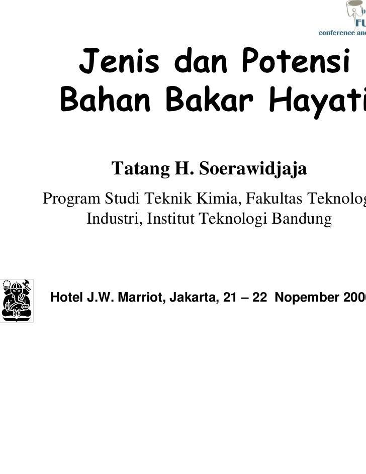 Jenis dan Potensi  Bahan Bakar Hayati          Tatang H. SoerawidjajaProgram Studi Teknik Kimia, Fakultas Teknologi      I...