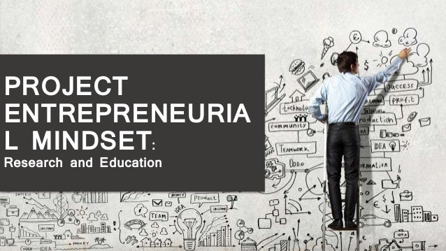PROJECT ENTREPRENEURIA L MINDSET: Research and Education