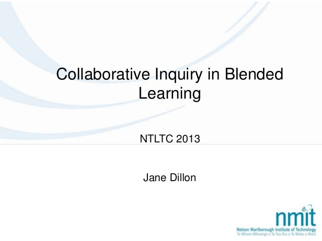 Collaborative Inquiry in Blended Learning NTLTC 2013 Jane Dillon
