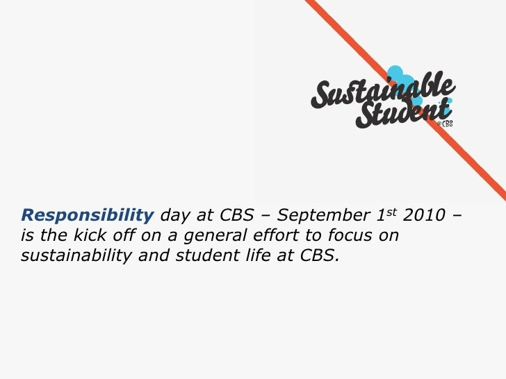 Responsibility day at CBS – September 1st 2010 – is the kick off on a general effort to focus on sustainability and studen...
