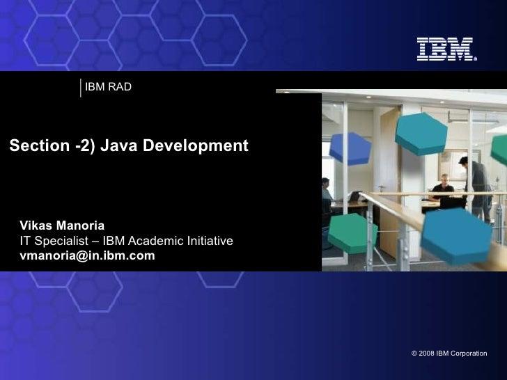 Vikas Manoria IT Specialist – IBM Academic Initiative [email_address] Section -2) Java Development