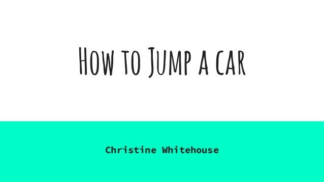 HowtoJumpacar Christine Whitehouse
