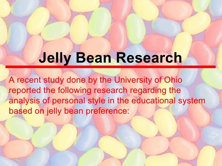 Jelly Bean Research A recent study done by the University of Ohio reported the following research regarding the analysis o...