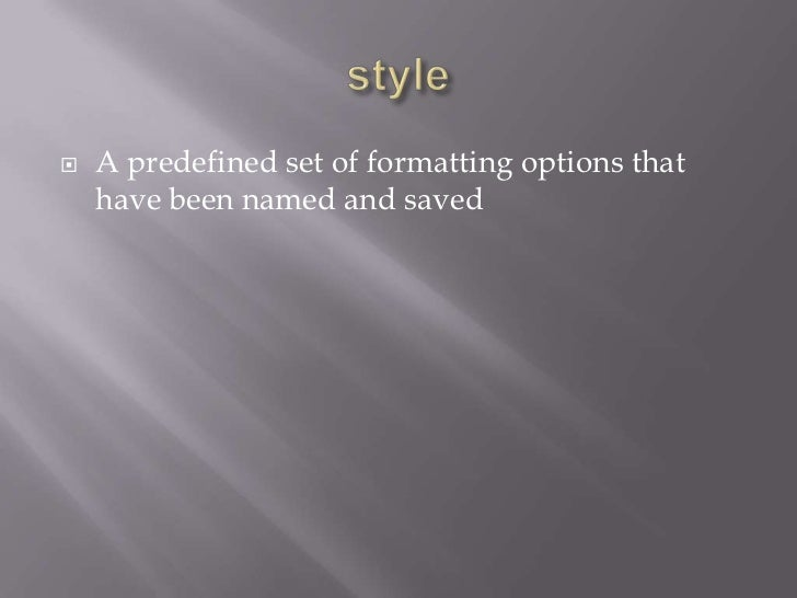    A predefined set of formatting options that    have been named and saved