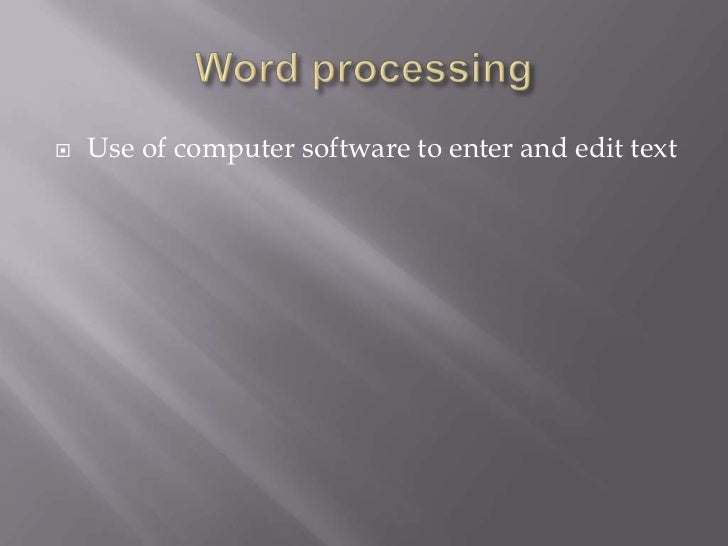    Use of computer software to enter and edit text