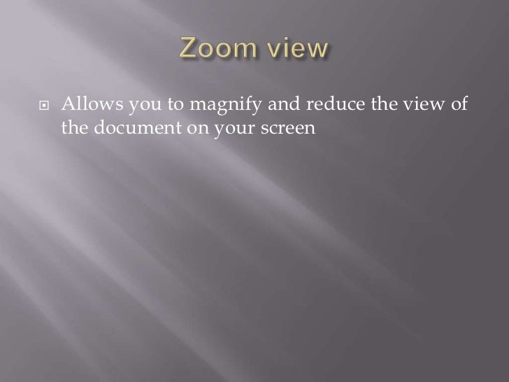    Allows you to magnify and reduce the view of    the document on your screen