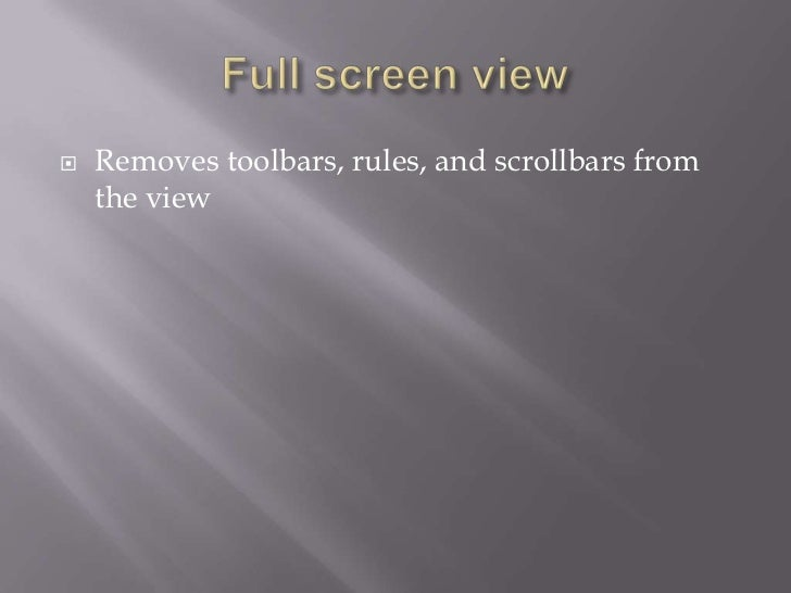    Removes toolbars, rules, and scrollbars from    the view