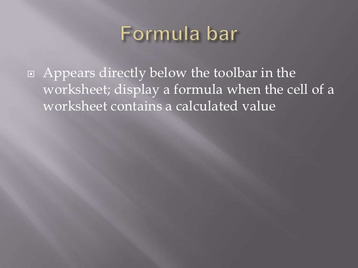    Appears directly below the toolbar in the    worksheet; display a formula when the cell of a    worksheet contains a c...