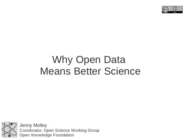 Why Open Data Means Better Science  Jenny Molloy  Coordinator, Open Science Working Group Open Knowledge Foundation