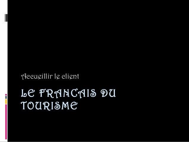 Accueillir le clientLE FRANCAIS DUTOURISME