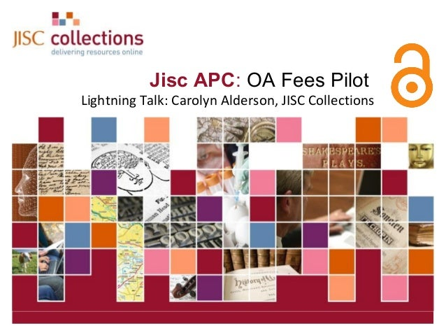 Jisc APC: OA Fees Pilot                   Lightning Talk: Carolyn Alderson, JISC CollectionsJISC Collections              ...