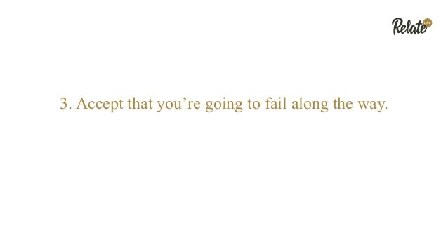 3. Accept that you're going to fail along the way.
