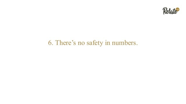 6. There's no safety in numbers.