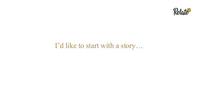 I'd like to start with a story…
