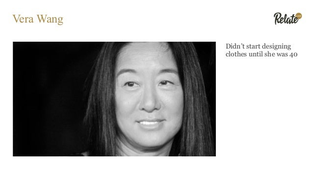 Vera Wang Didn't start designing clothes until she was 40