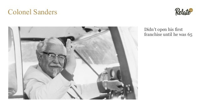 Colonel Sanders Didn't open his first franchise until he was 65
