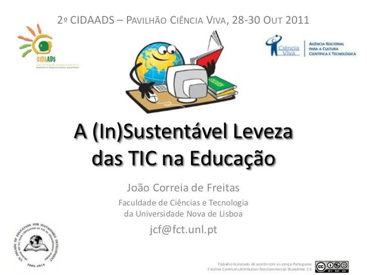 2º CIDAADS – PAVILHÃO CIÊNCIA VIVA, 28-30 OUT 2011   A (In)Sustentável Leveza     das TIC na Educação              João Co...