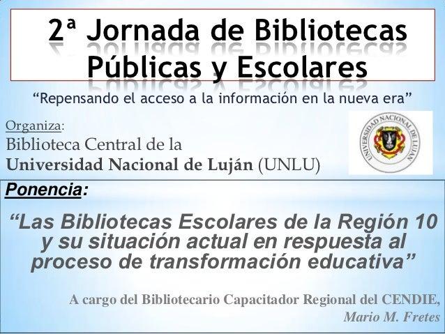"""2ª Jornada de Bibliotecas         Públicas y Escolares    """"Repensando el acceso a la información en la nueva era""""Organiza:..."""